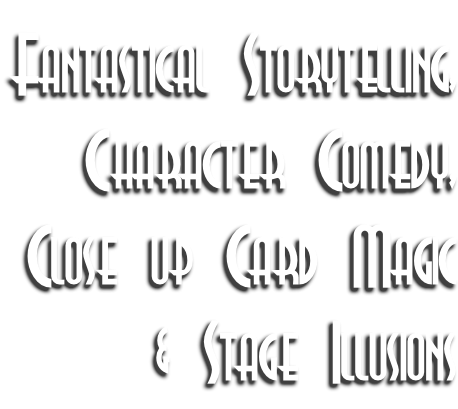 Fantastical Storytelling, Character Comedy, Close up Card Magic & Stage Illusions